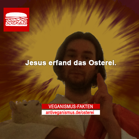 Jesus erfand das Osterei.